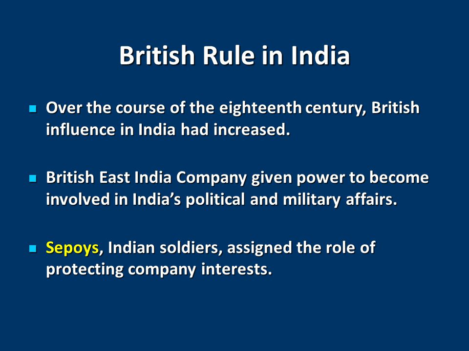 British Rule in India Over the course of the eighteenth century, British influence in India had increased.