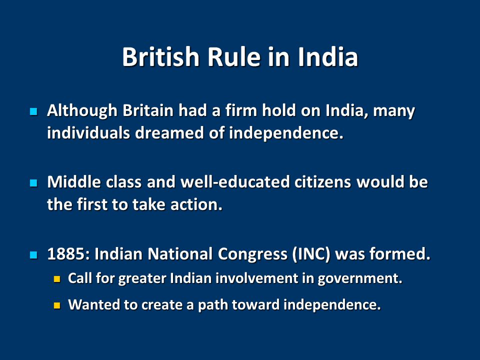 British Rule in India Although Britain had a firm hold on India, many individuals dreamed of independence.