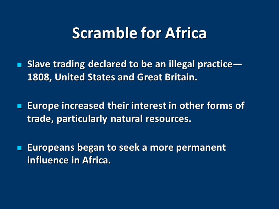 Scramble for Africa Slave trading declared to be an illegal practice— 1808, United States and Great Britain.