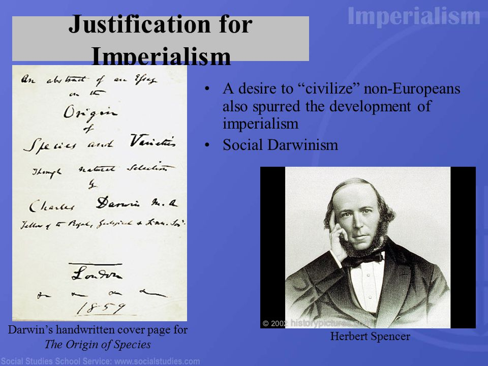 Justification for Imperialism A desire to civilize non-Europeans also spurred the development of imperialism Social Darwinism Darwin's handwritten cover page for The Origin of Species Herbert Spencer