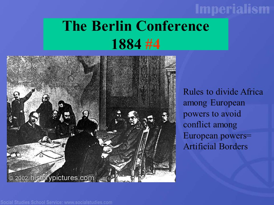 The Berlin Conference 1884 #4 Rules to divide Africa among European powers to avoid conflict among European powers= Artificial Borders
