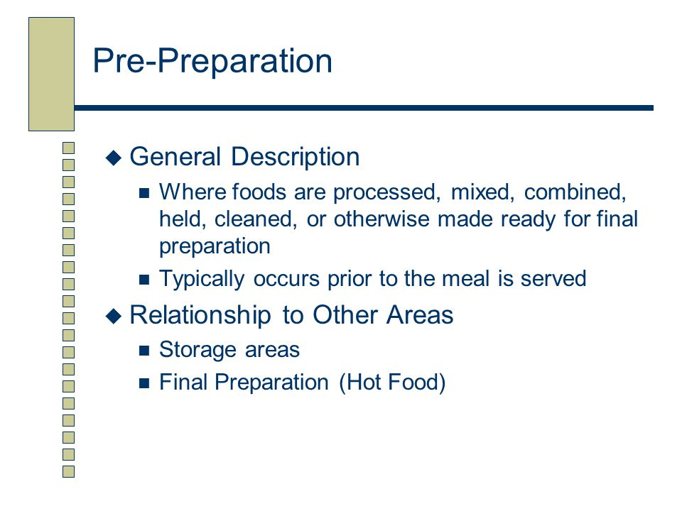 Pre-Preparation  General Description Where foods are processed, mixed, combined, held, cleaned, or otherwise made ready for final preparation Typical