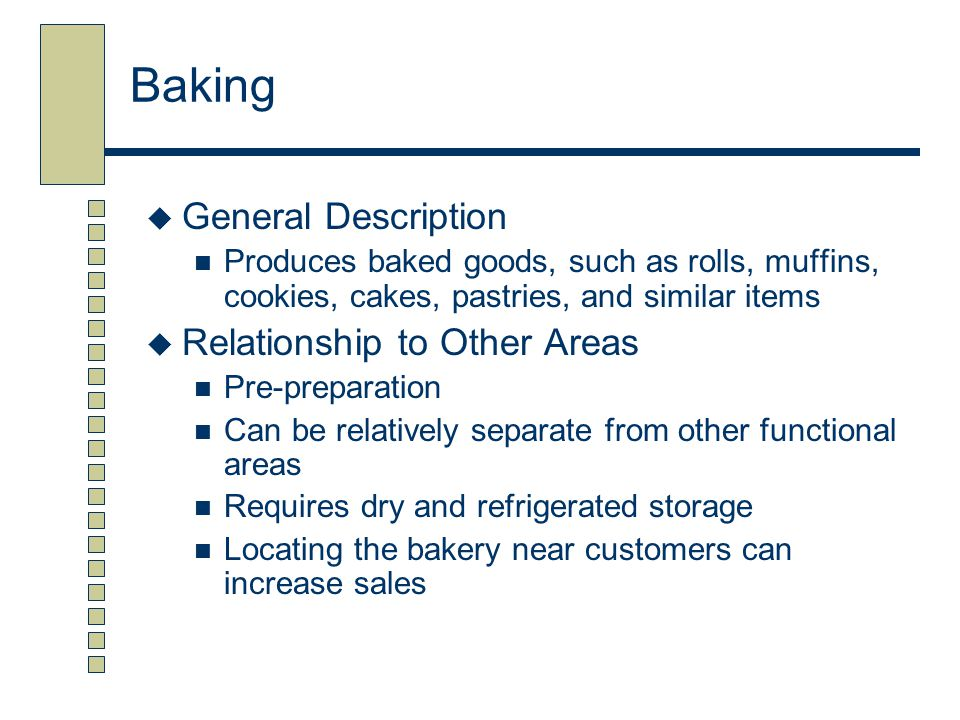 Baking  General Description Produces baked goods, such as rolls, muffins, cookies, cakes, pastries, and similar items  Relationship to Other Areas P