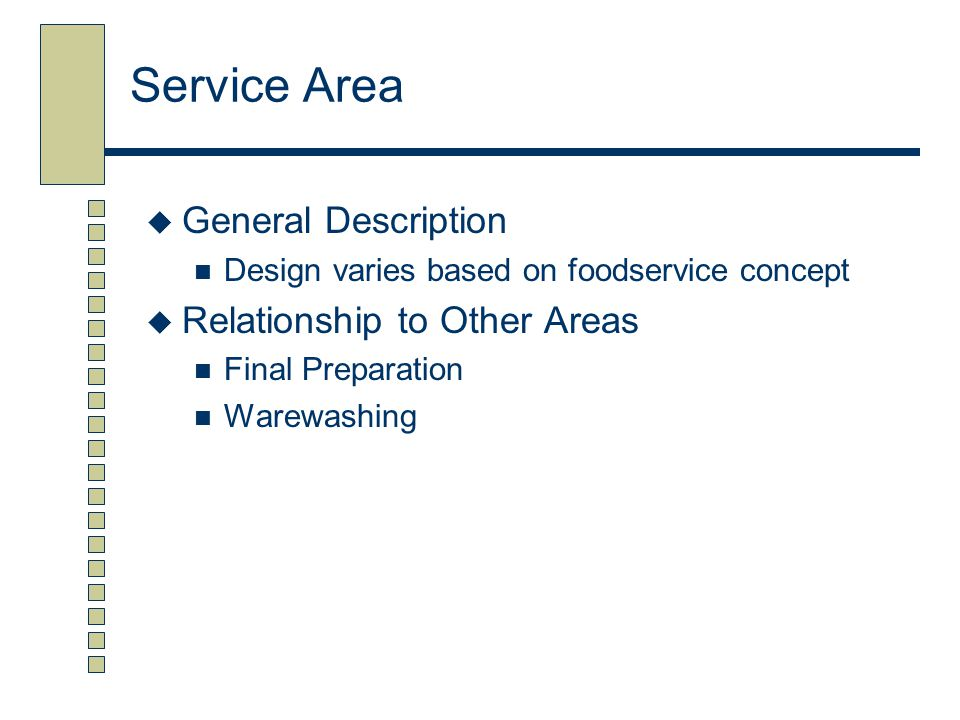 Service Area  General Description Design varies based on foodservice concept  Relationship to Other Areas Final Preparation Warewashing