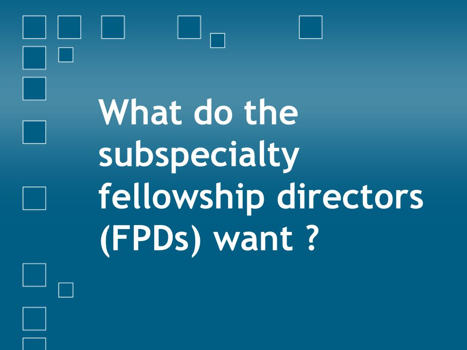 What do the subspecialty fellowship directors (FPDs) want ?