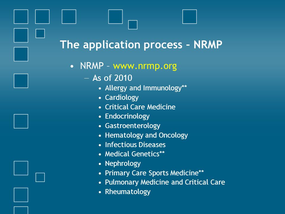 The application process – NRMP NRMP – www.nrmp.org − As of 2010 Allergy and Immunology** Cardiology Critical Care Medicine Endocrinology Gastroenterology Hematology and Oncology Infectious Diseases Medical Genetics** Nephrology Primary Care Sports Medicine** Pulmonary Medicine and Critical Care Rheumatology