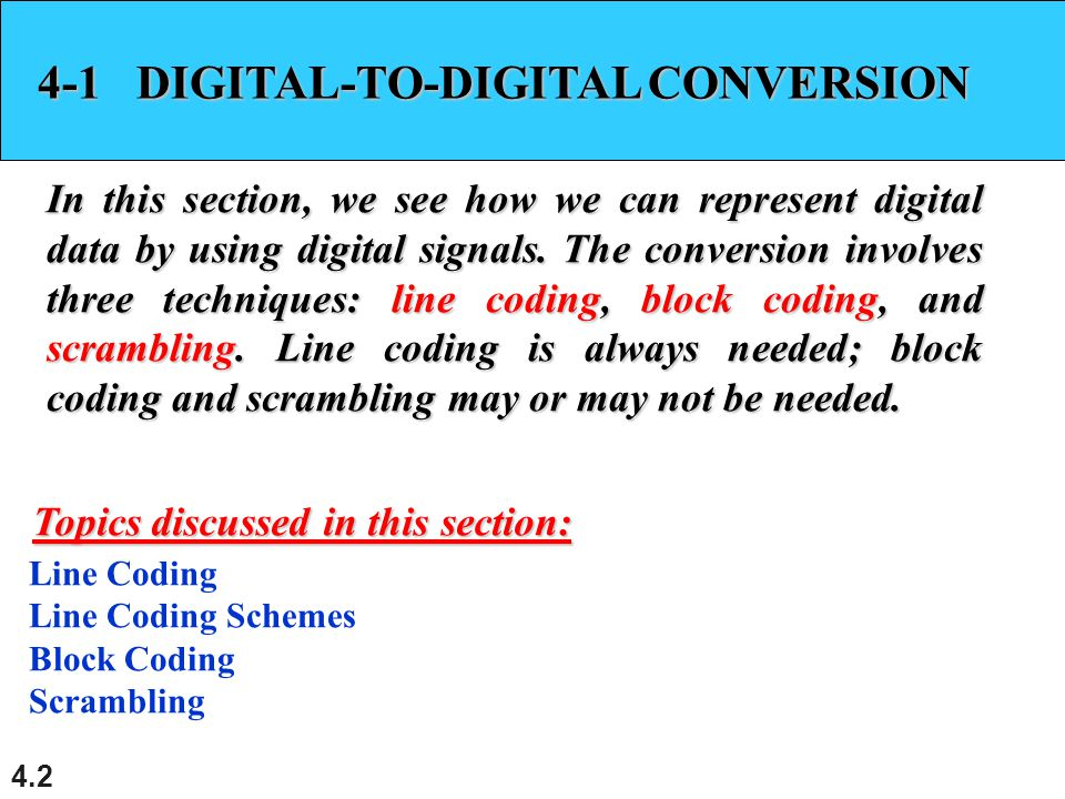 4.2 4-1 DIGITAL-TO-DIGITAL CONVERSION In this section, we see how we can represent digital data by using digital signals.