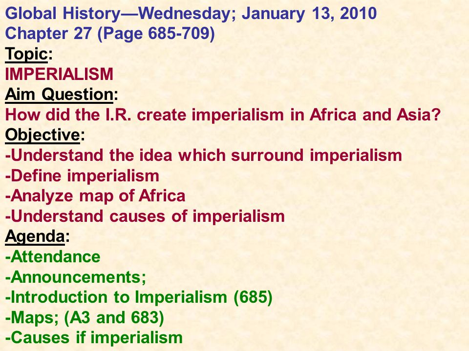 Global History—Wednesday; January 13, 2010 Chapter 27 (Page 685-709) Topic: IMPERIALISM Aim Question: How did the I.R.