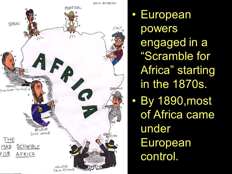 European powers engaged in a Scramble for Africa starting in the 1870s.