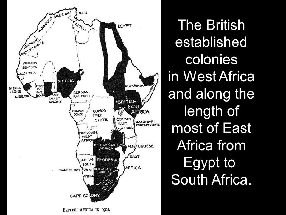 The British established colonies in West Africa and along the length of most of East Africa from Egypt to South Africa.