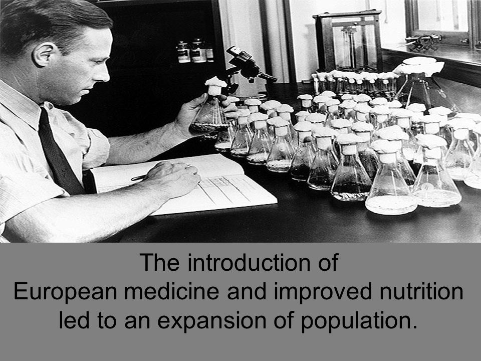 The introduction of European medicine and improved nutrition led to an expansion of population.