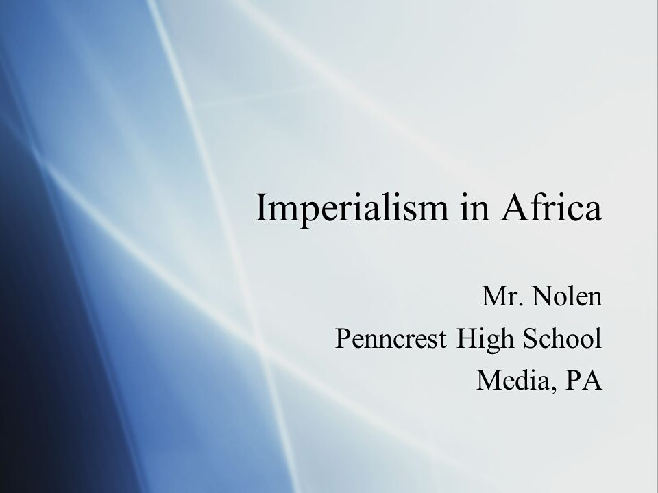 Imperialism in Africa Mr. Nolen Penncrest High School Media, PA Mr.