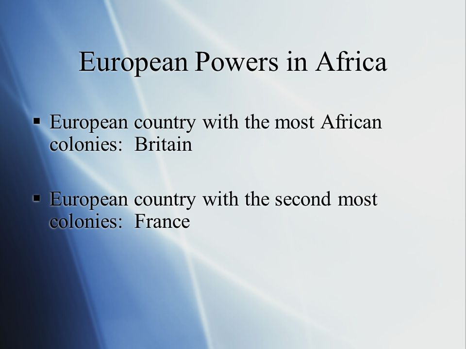 European Powers in Africa  European country with the most African colonies: Britain  European country with the second most colonies: France