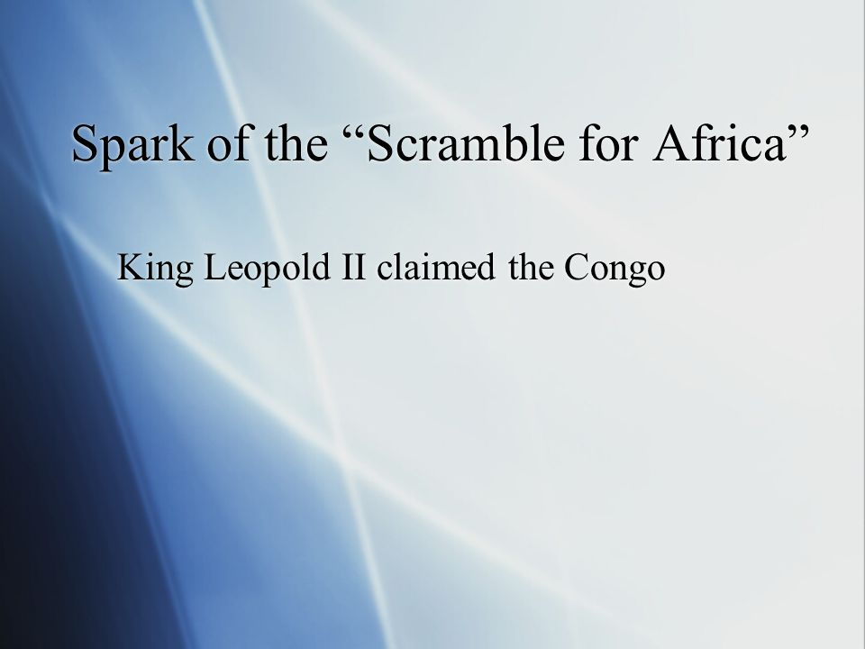 Spark of the Scramble for Africa King Leopold II claimed the Congo