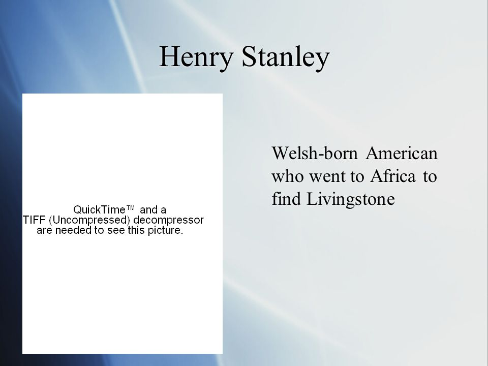 Henry Stanley Welsh-born American who went to Africa to find Livingstone