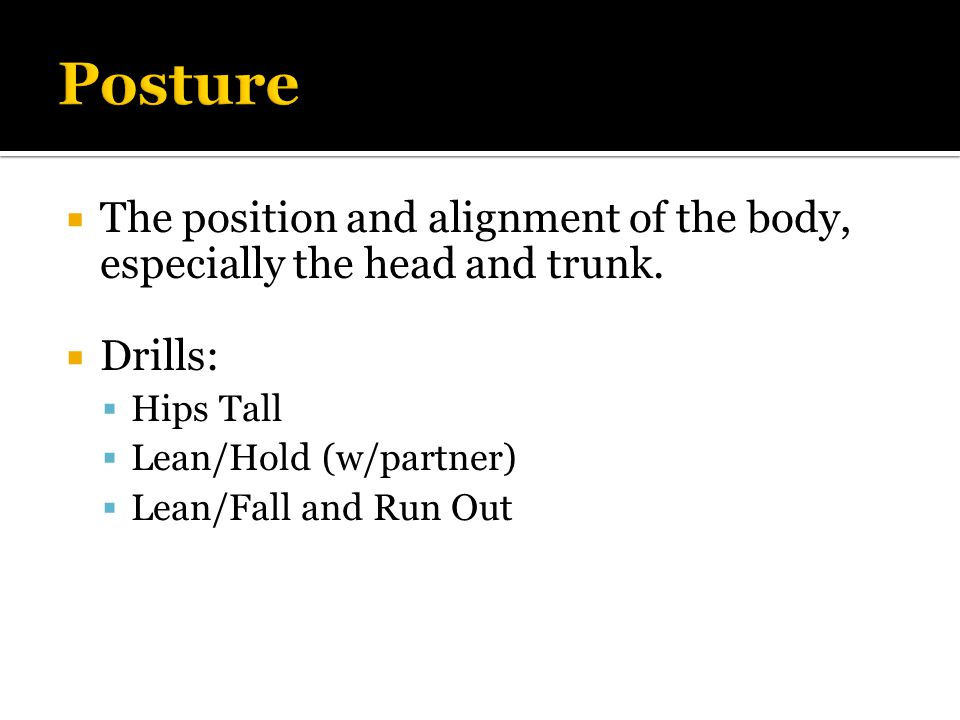  The position and alignment of the body, especially the head and trunk.