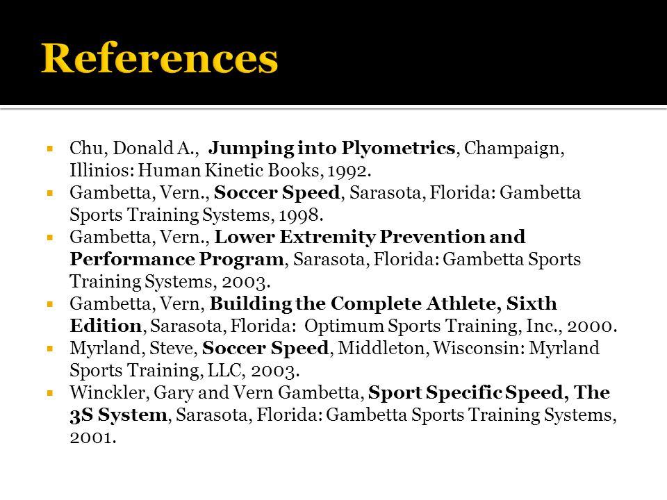 Chu, Donald A., Jumping into Plyometrics, Champaign, Illinios: Human Kinetic Books, 1992.