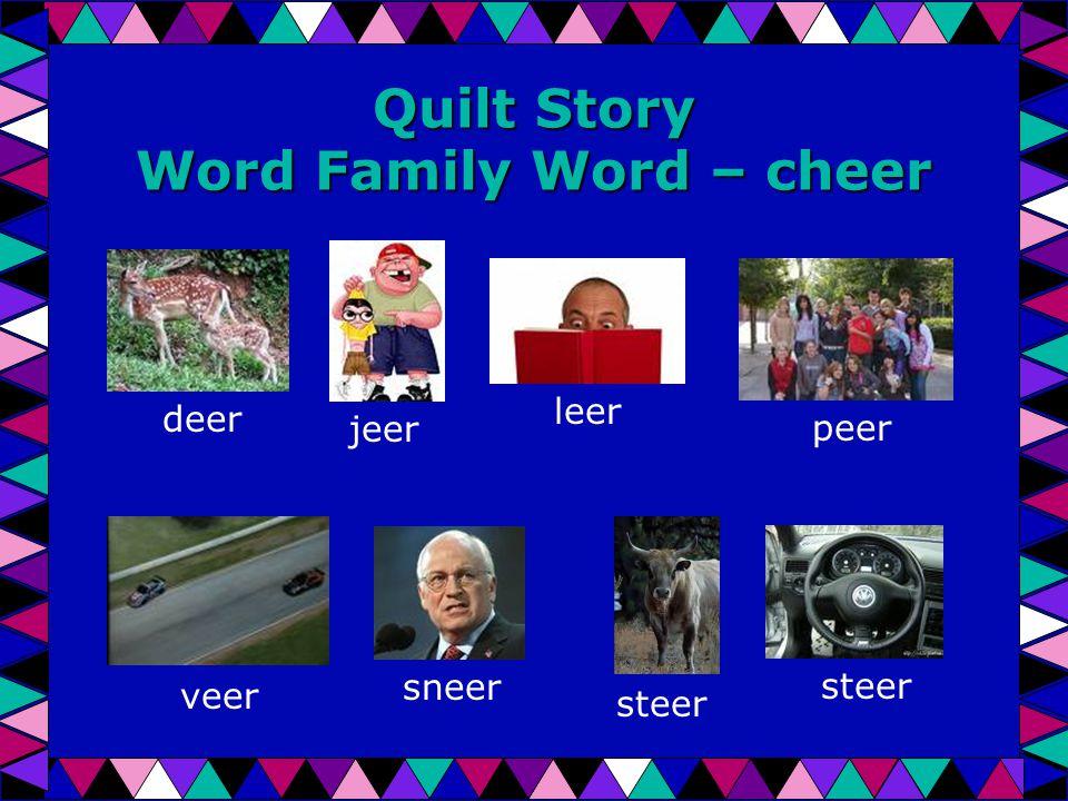 Quilt Story Word Family Word – cheer deer jeer leer peer veer sneer steer