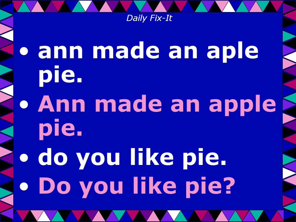 Daily Fix-It ann made an aple pie. Ann made an apple pie. do you like pie. Do you like pie
