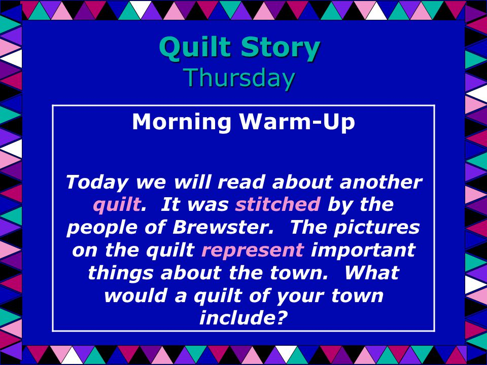 Quilt Story Thursday Morning Warm-Up Today we will read about another quilt.