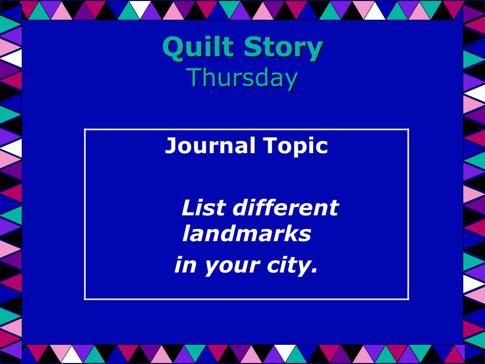 Quilt Story Thursday Journal Topic List different landmarks in your city.