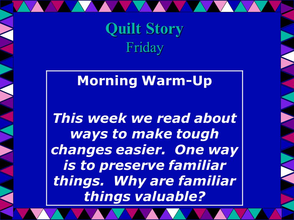 Quilt Story Friday Morning Warm-Up This week we read about ways to make tough changes easier.