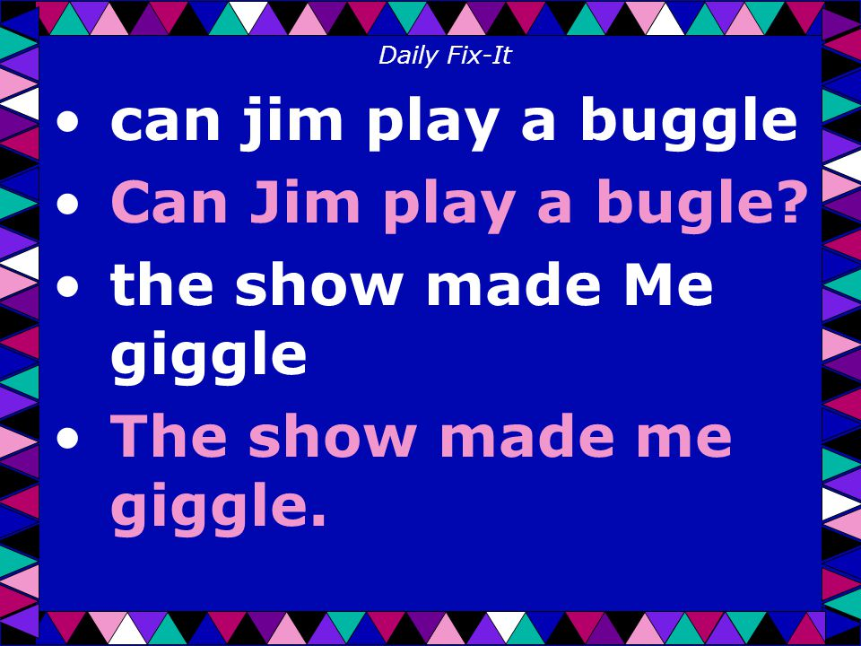 Daily Fix-It can jim play a buggle Can Jim play a bugle.