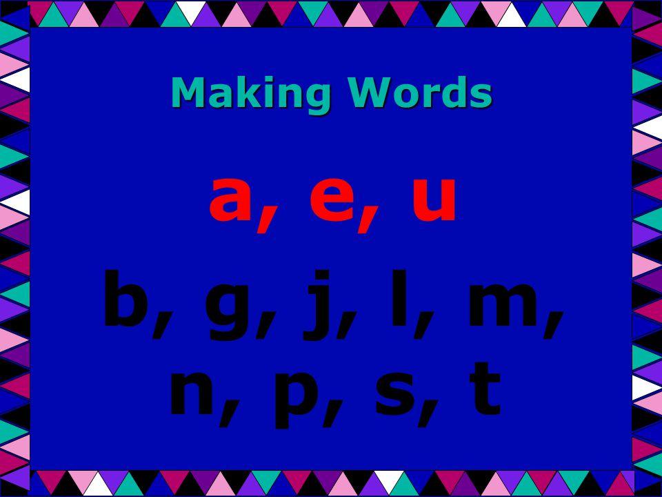 Making Words a, e, u b, g, j, l, m, n, p, s, t