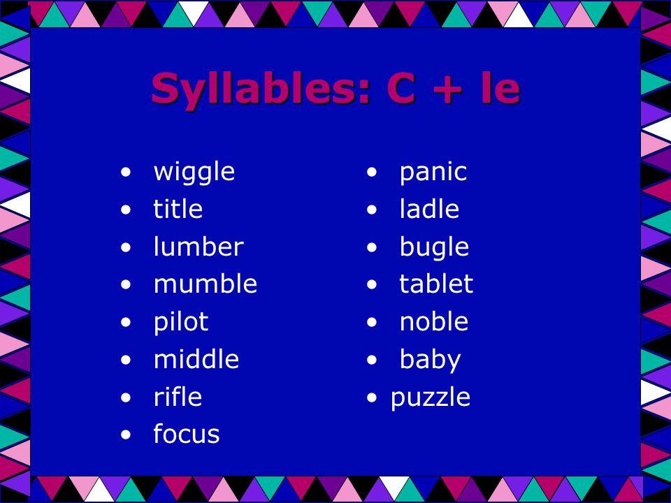 Syllables: C + le wiggle title lumber mumble pilot middle rifle focus panic ladle bugle tablet noble baby puzzle