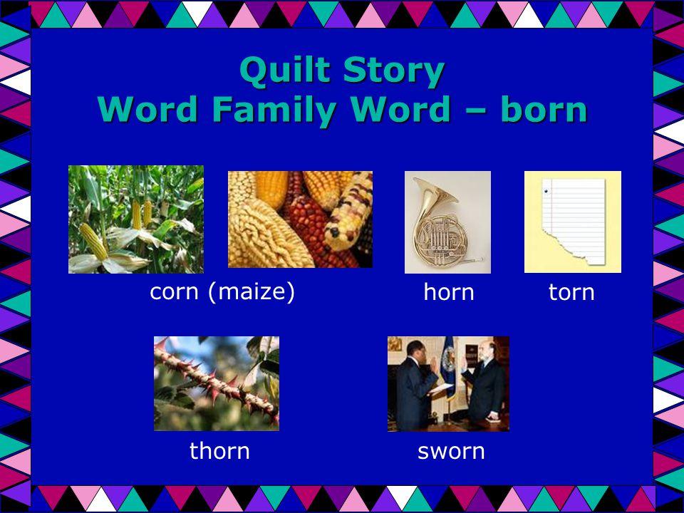 Quilt Story Word Family Word – born corn (maize)horntorn thorn sworn