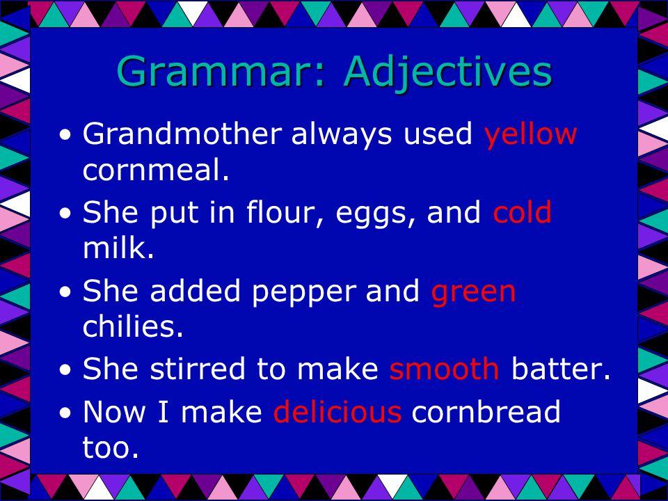 Grammar: Adjectives Grandmother always used yellow cornmeal.