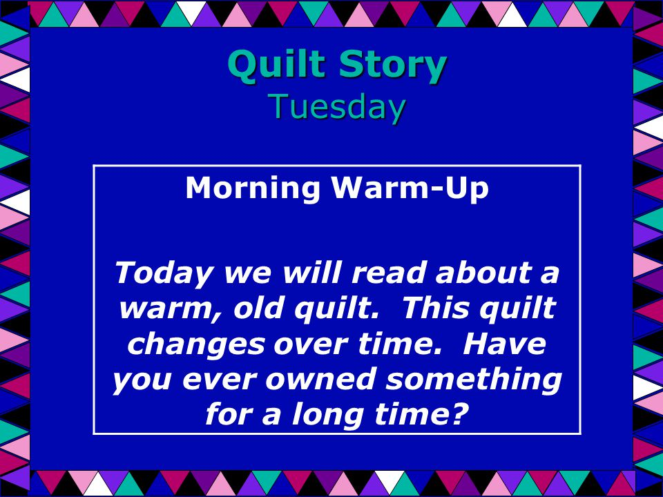 Quilt Story Tuesday Morning Warm-Up Today we will read about a warm, old quilt.
