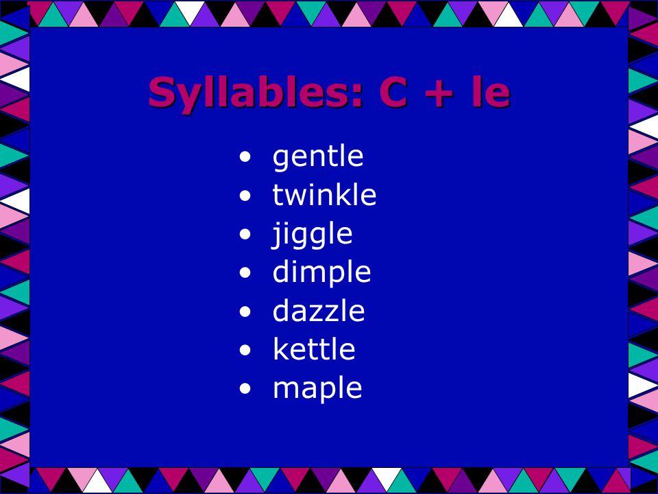 Syllables: C + le gentle twinkle jiggle dimple dazzle kettle maple