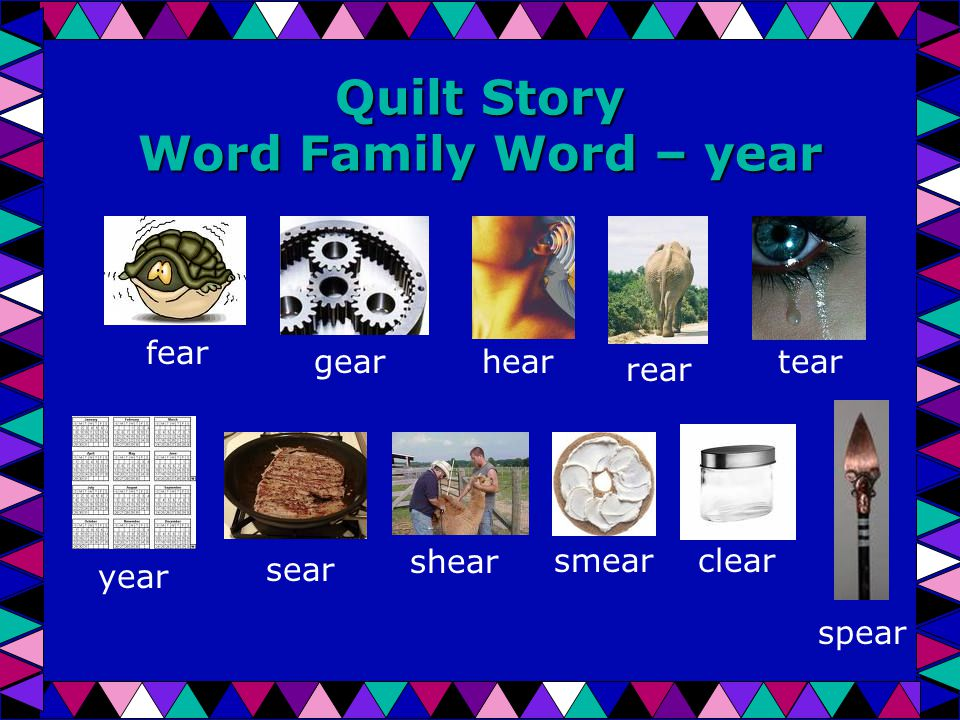 Quilt Story Word Family Word – year fear gearhear rear tear year sear shear smear clear spear