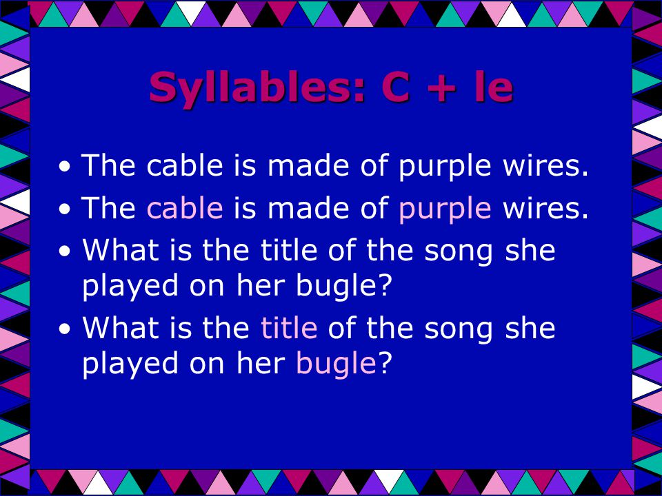 Syllables: C + le The cable is made of purple wires.
