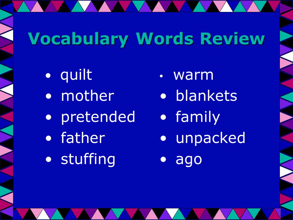 Vocabulary Words Review quilt mother pretended father stuffing warm blankets family unpacked ago