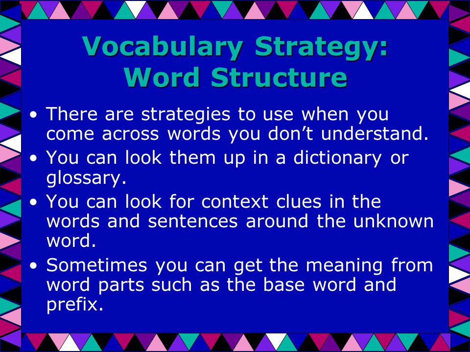 Vocabulary Strategy: Word Structure There are strategies to use when you come across words you don't understand.