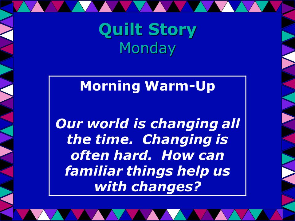 Quilt Story Monday Morning Warm-Up Our world is changing all the time.