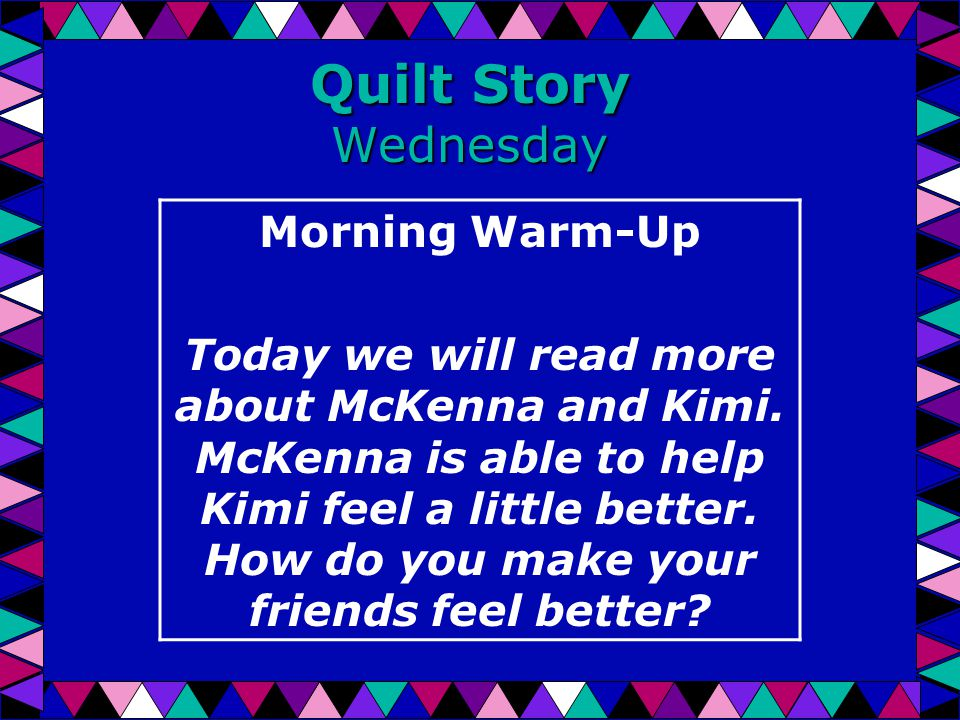 Quilt Story Wednesday Morning Warm-Up Today we will read more about McKenna and Kimi.