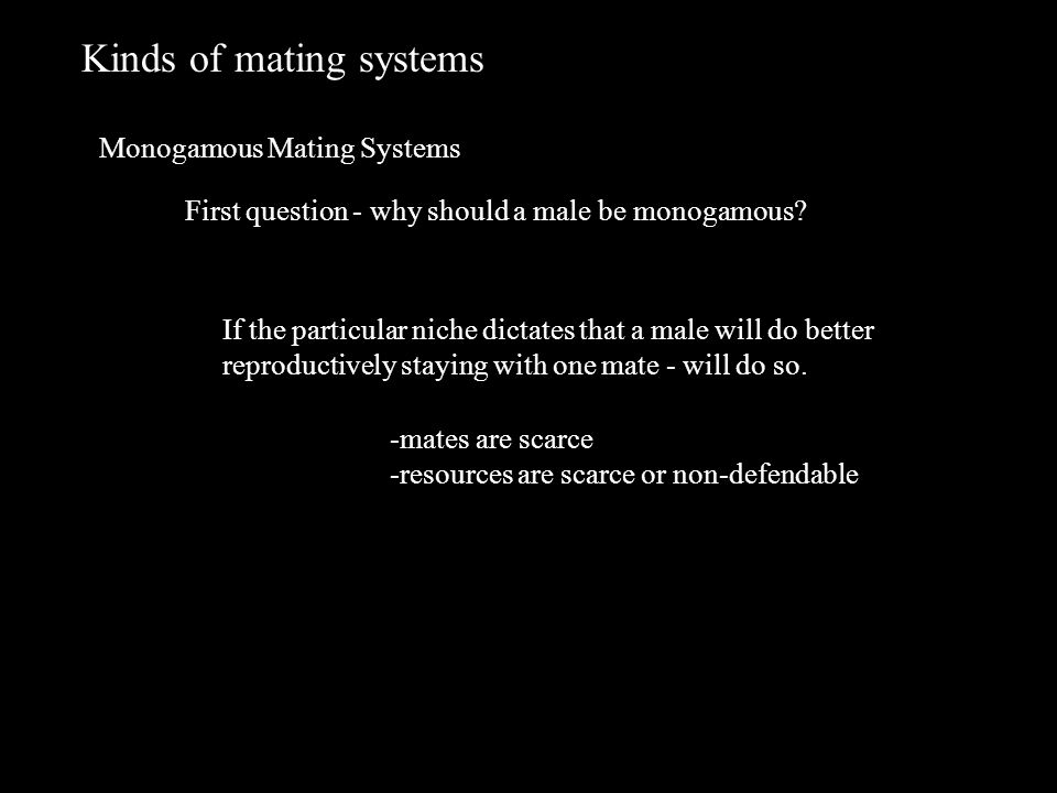 Kinds of mating systems Monogamous Mating Systems First question - why should a male be monogamous.