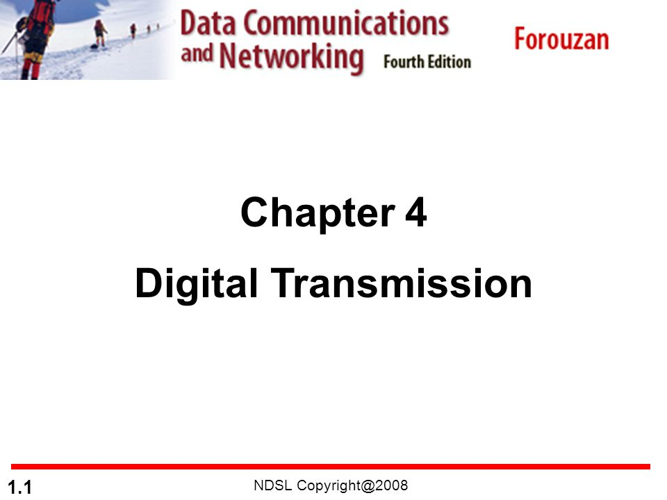 NDSL Copyright@2008 1.2 4-1 DIGITAL-TO-DIGITAL CONVERSION In this section, we see how we can represent digital data by using digital signals.
