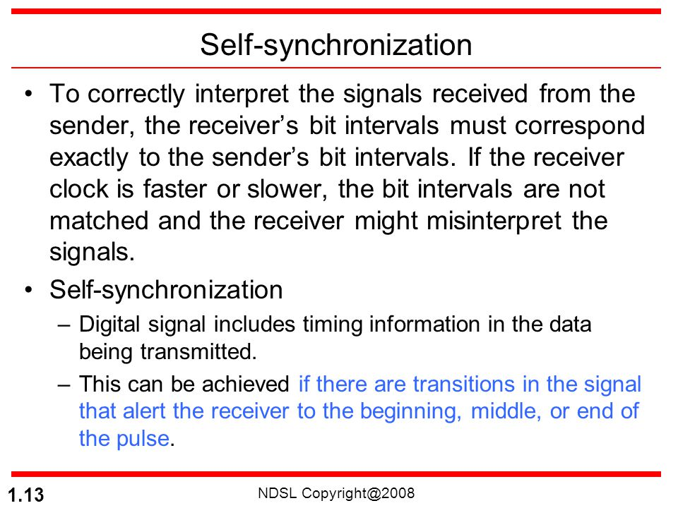 NDSL Copyright@2008 1.13 Self-synchronization To correctly interpret the signals received from the sender, the receiver's bit intervals must correspon