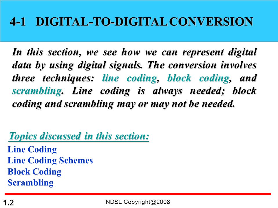 NDSL Copyright@2008 1.3 Signal Element versus Data Element Data element –The smallest entity that can represent a piece of information: this is bit.