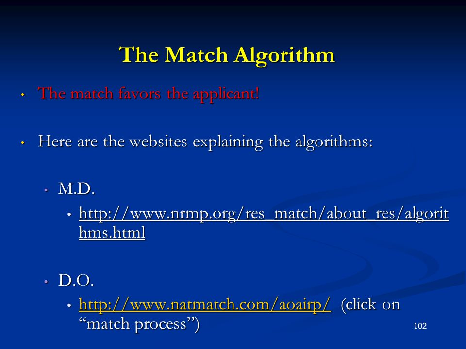 The Match Algorithm The match favors the applicant! The match favors the applicant! Here are the websites explaining the algorithms: Here are the webs
