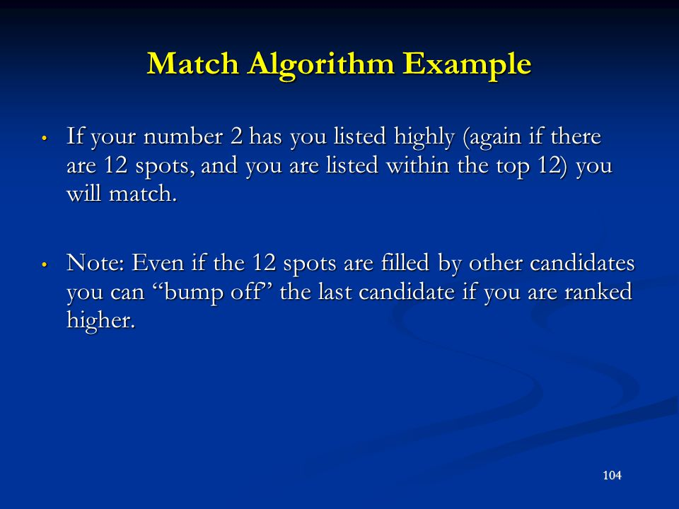 Match Algorithm Example If your number 2 has you listed highly (again if there are 12 spots, and you are listed within the top 12) you will match. If