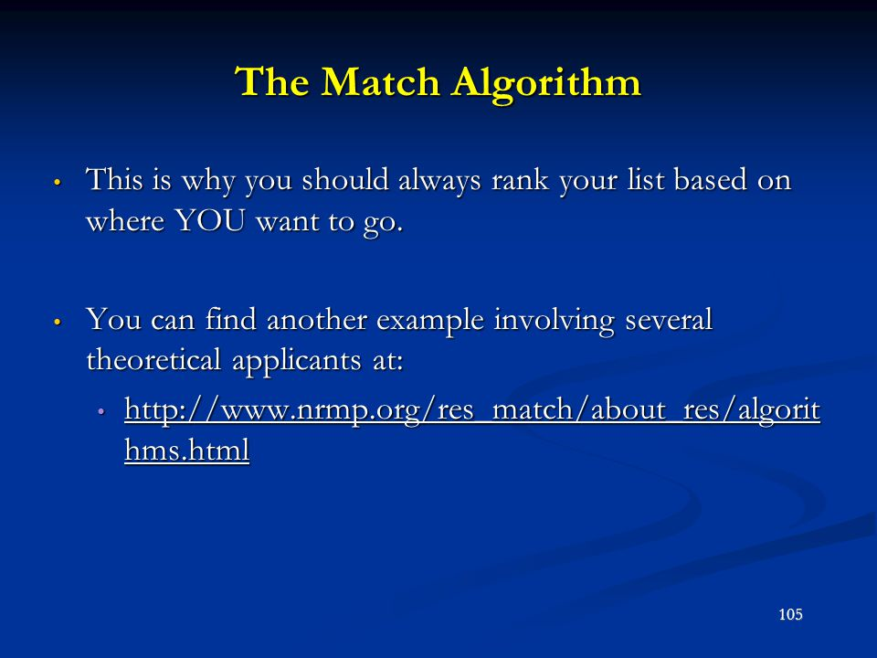 The Match Algorithm This is why you should always rank your list based on where YOU want to go. This is why you should always rank your list based on