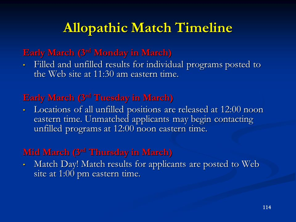 Allopathic Match Timeline Early March (3 rd Monday in March) Filled and unfilled results for individual programs posted to the Web site at 11:30 am ea