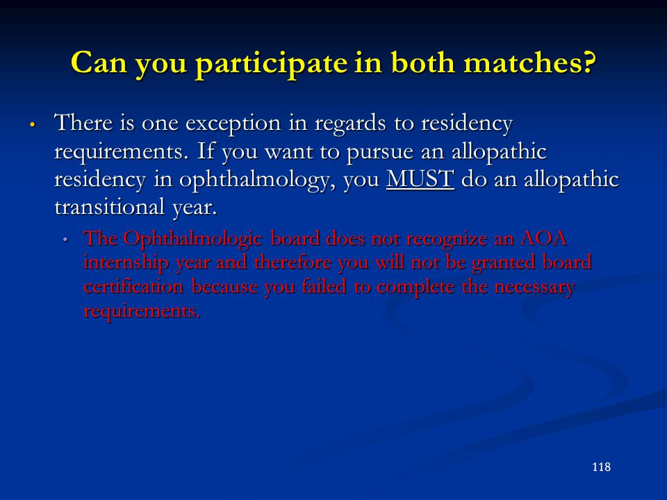 Can you participate in both matches? There is one exception in regards to residency requirements. If you want to pursue an allopathic residency in oph