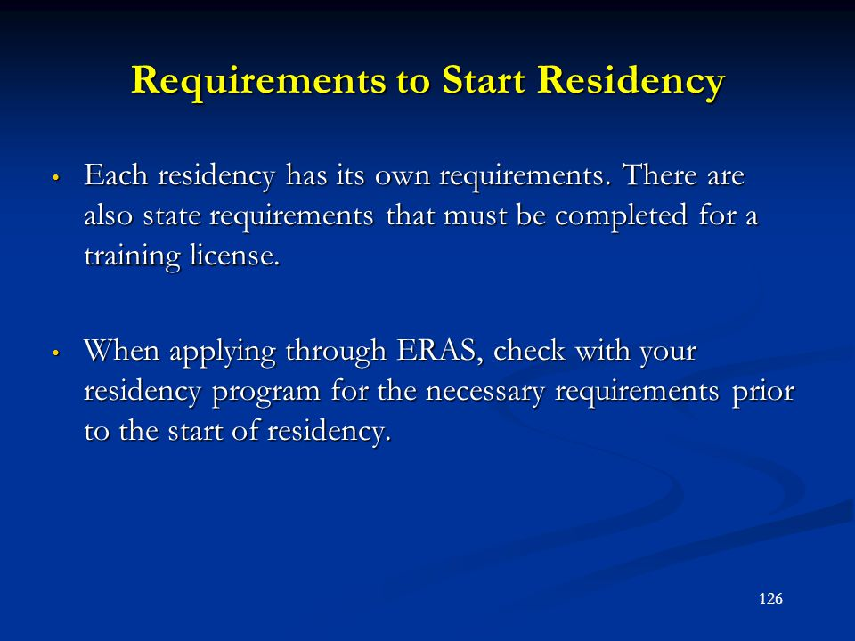 Requirements to Start Residency Each residency has its own requirements. There are also state requirements that must be completed for a training licen