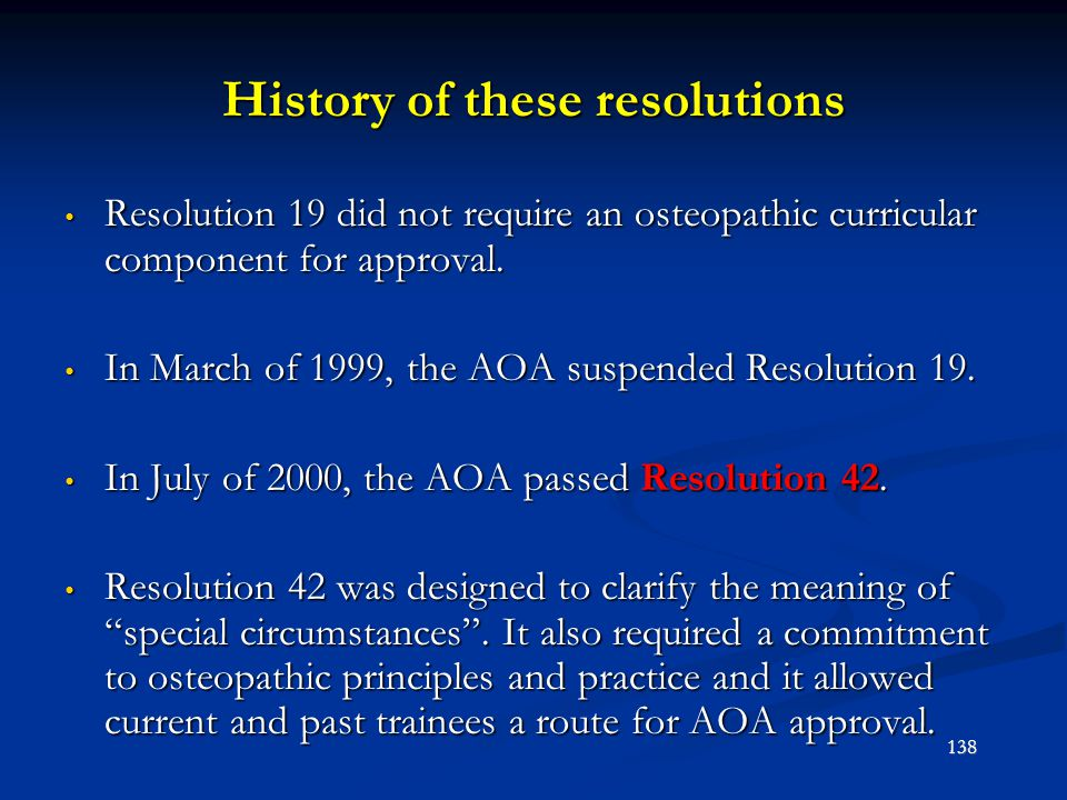 History of these resolutions Resolution 19 did not require an osteopathic curricular component for approval. Resolution 19 did not require an osteopat